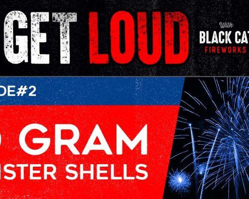 Get Loud Fireworks Podcast: 60 Gram Canister Shells