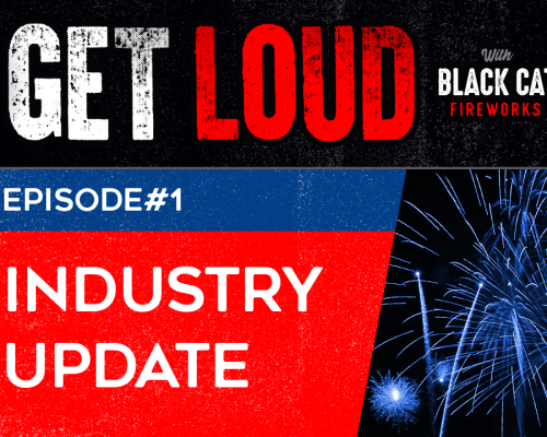 Fireworks Industry Update [Get Loud Podcast Episode #1]