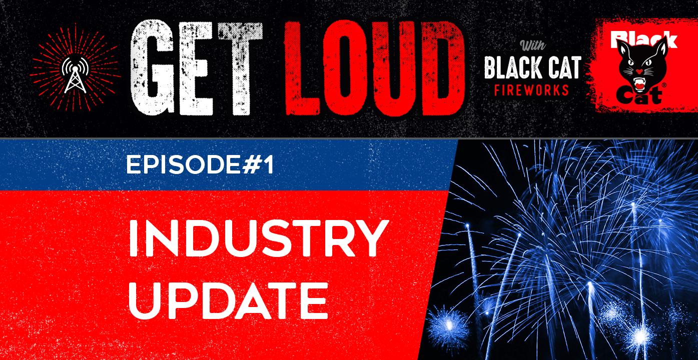 Fireworks Industry Update [Get Loud Podcast Episode #1]